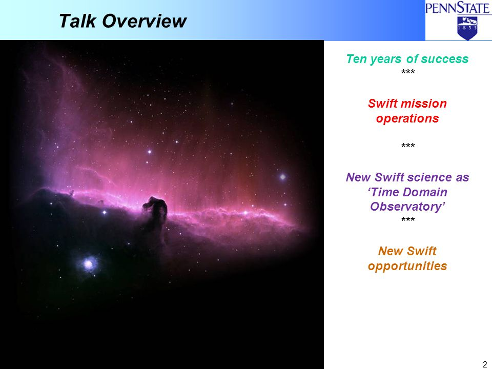 2 Talk Overview Ten years of success *** Swift mission operations *** New Swift science as 'Time Domain Observatory' *** New Swift opportunities