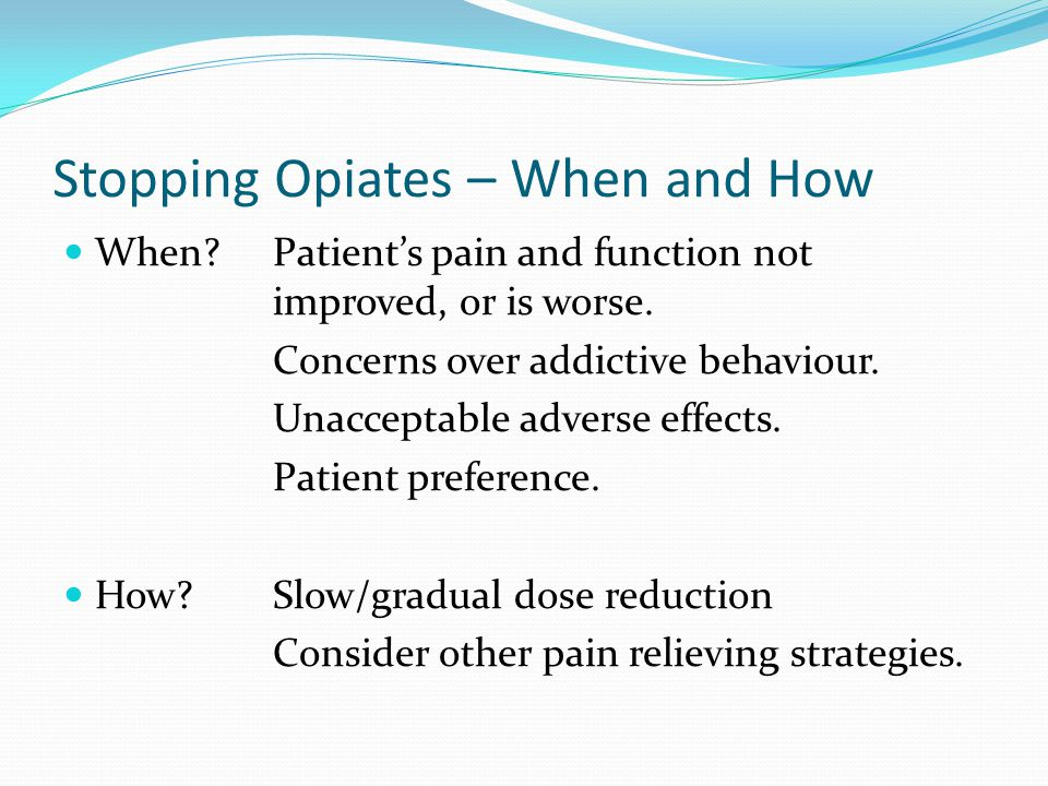 Stopping Opiates – When and How When Patient's pain and function not improved, or is worse.