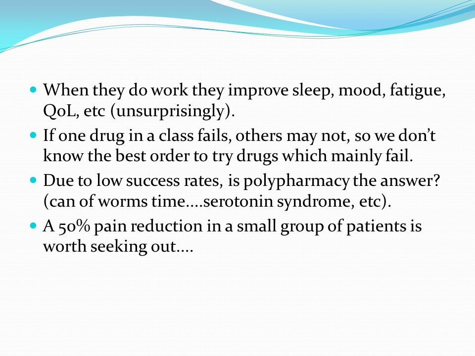 When they do work they improve sleep, mood, fatigue, QoL, etc (unsurprisingly).
