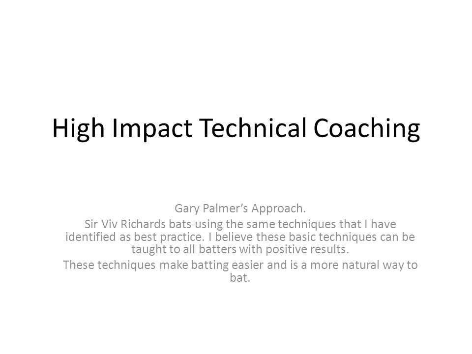 High Impact Technical Coaching Gary Palmer's Approach.