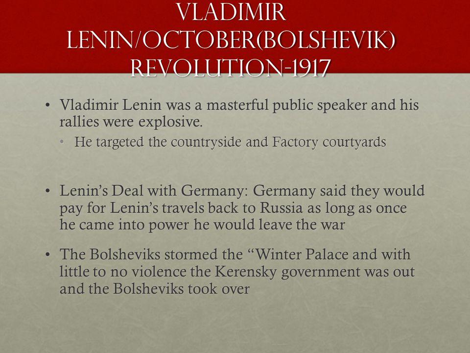 Vladimir Lenin/October(Bolshevik) Revolution-1917 Vladimir Lenin was a masterful public speaker and his rallies were explosive.Vladimir Lenin was a masterful public speaker and his rallies were explosive.