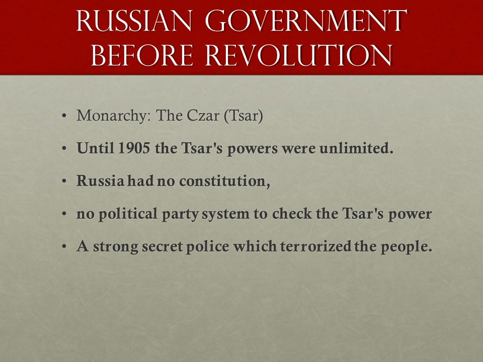 Russian Government Before Revolution Monarchy: The Czar (Tsar)Monarchy: The Czar (Tsar) Until 1905 the Tsar s powers were unlimited.