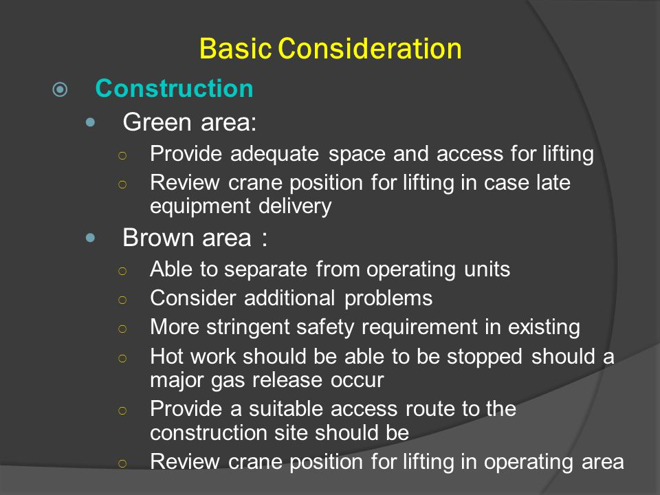 Basic Consideration  Construction Green area: ○ Provide adequate space and access for lifting ○ Review crane position for lifting in case late equipm