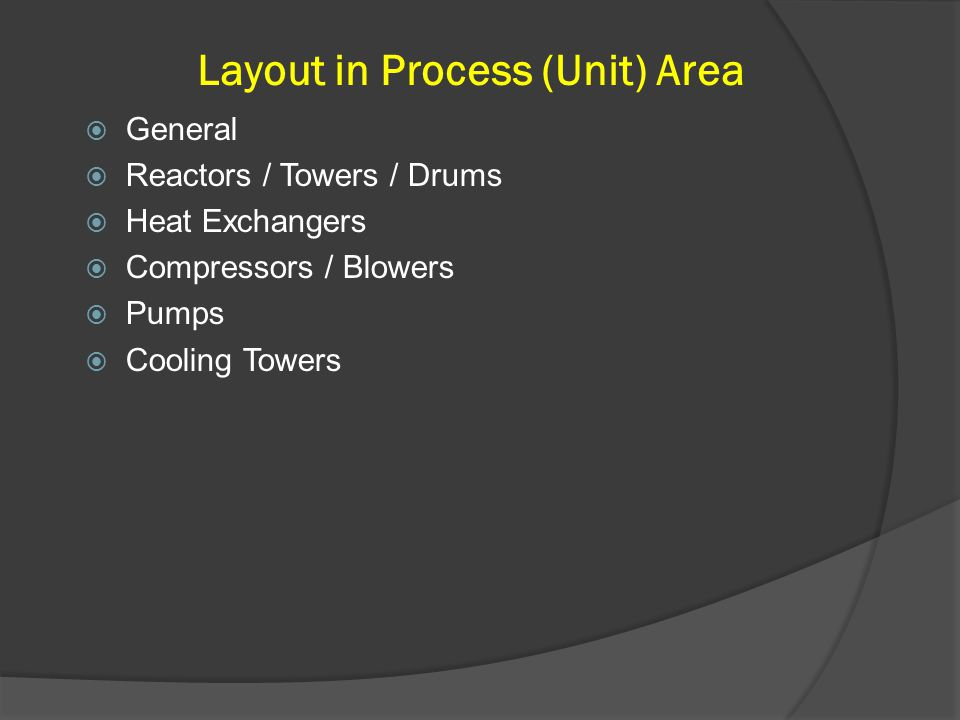 Layout in Process (Unit) Area  General  Reactors / Towers / Drums  Heat Exchangers  Compressors / Blowers  Pumps  Cooling Towers