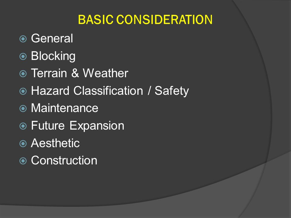 BASIC CONSIDERATION  General  Blocking  Terrain & Weather  Hazard Classification / Safety  Maintenance  Future Expansion  Aesthetic  Construct