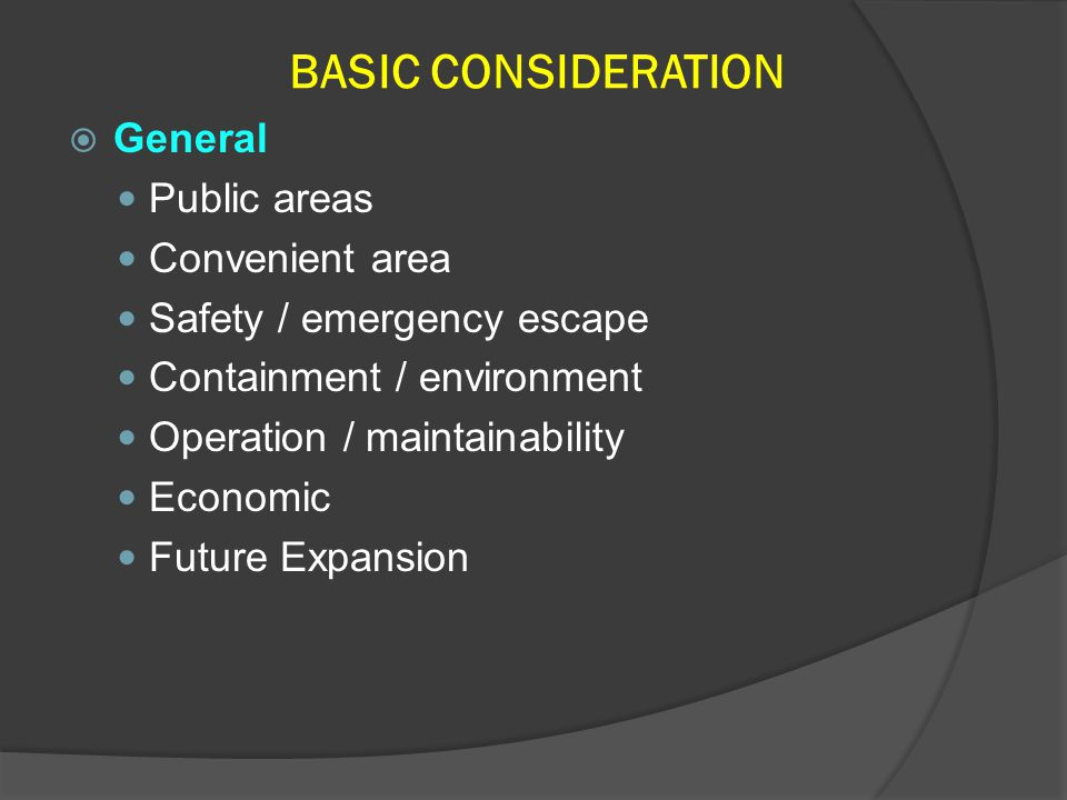 BASIC CONSIDERATION  General Public areas Convenient area Safety / emergency escape Containment / environment Operation / maintainability Economic Fu