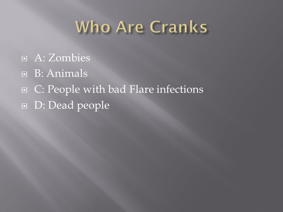  A: Zombies  B: Animals  C: People with bad Flare infections  D: Dead people