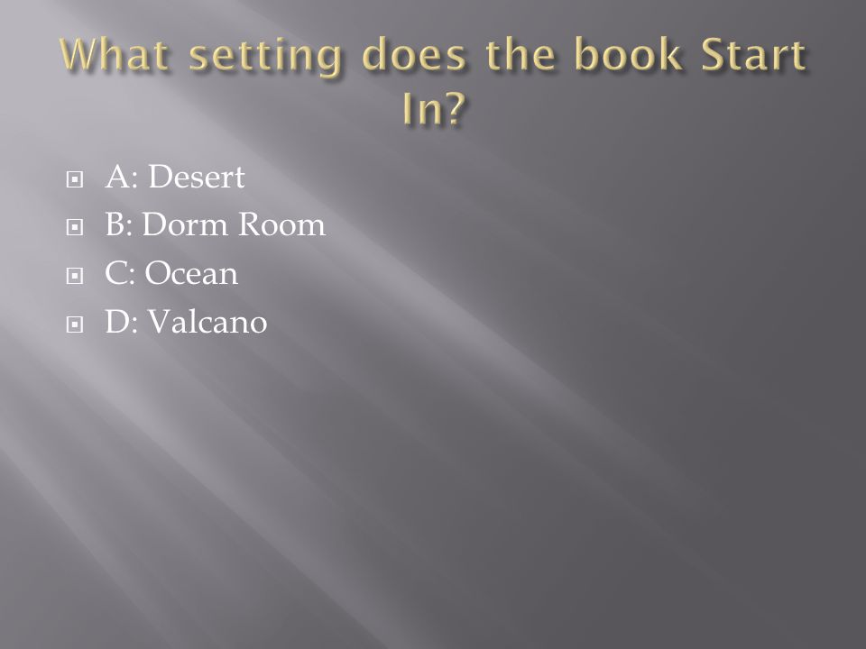  The answer is B the book starts in a dorm room that the people running the trials put them in