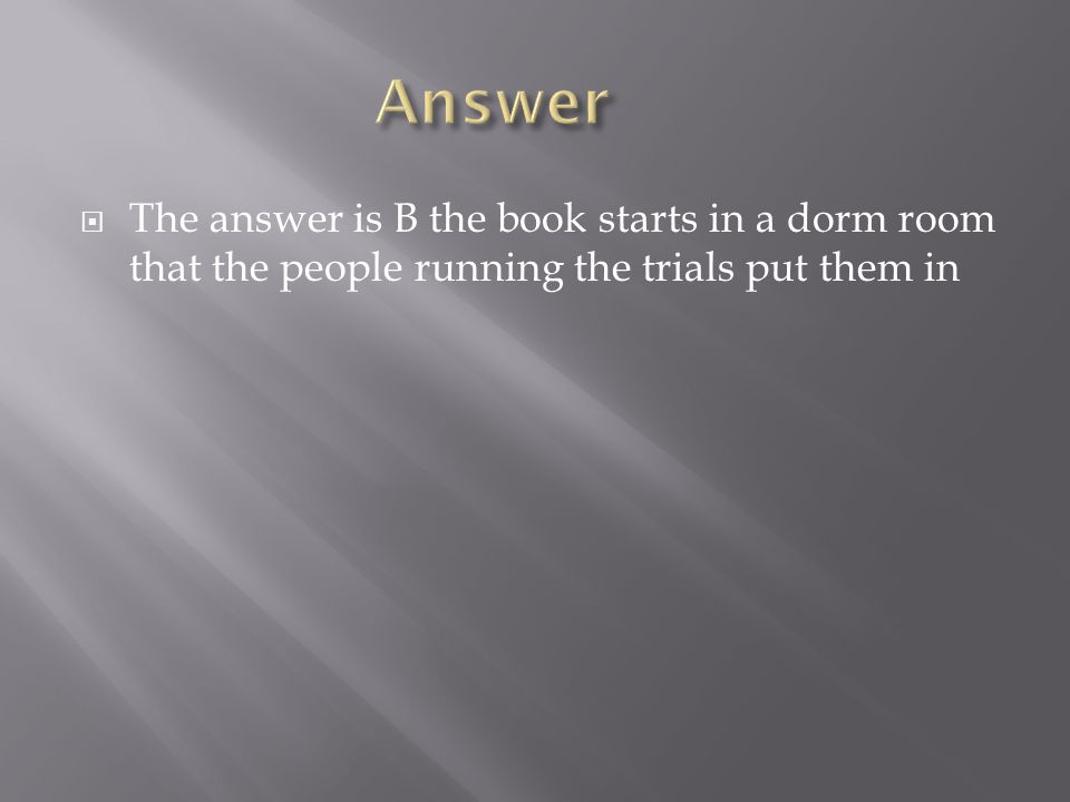  The answer is B the book starts in a dorm room that the people running the trials put them in