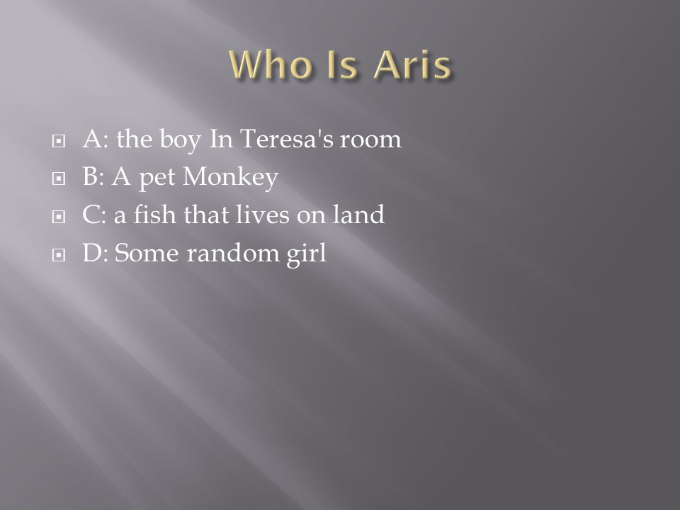  The answer Is A they found Aris in Teresa's room he is from the other maze