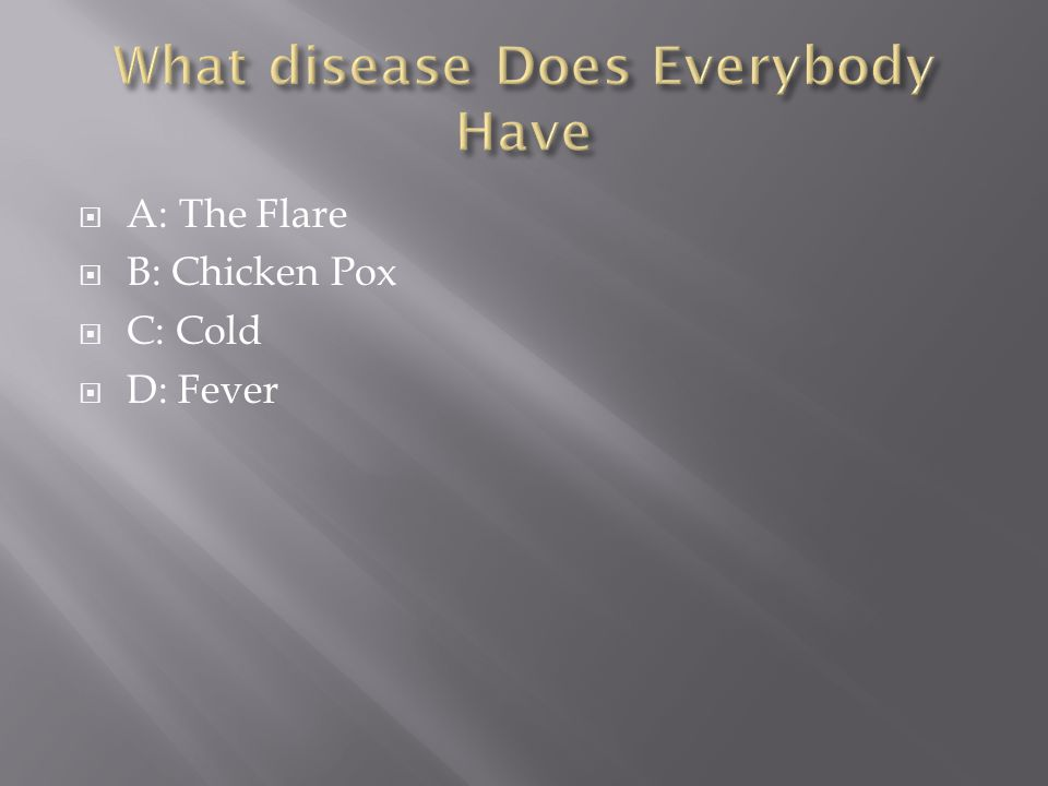  A: The Flare  B: Chicken Pox  C: Cold  D: Fever