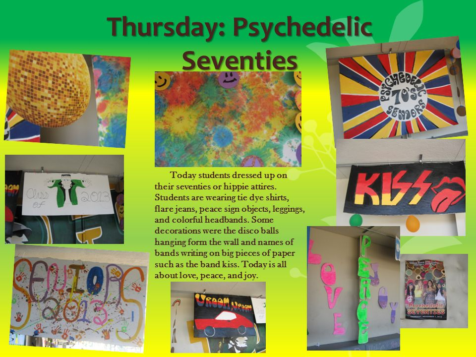 Thursday: Psychedelic Seventies Today students dressed up on their seventies or hippie attires.