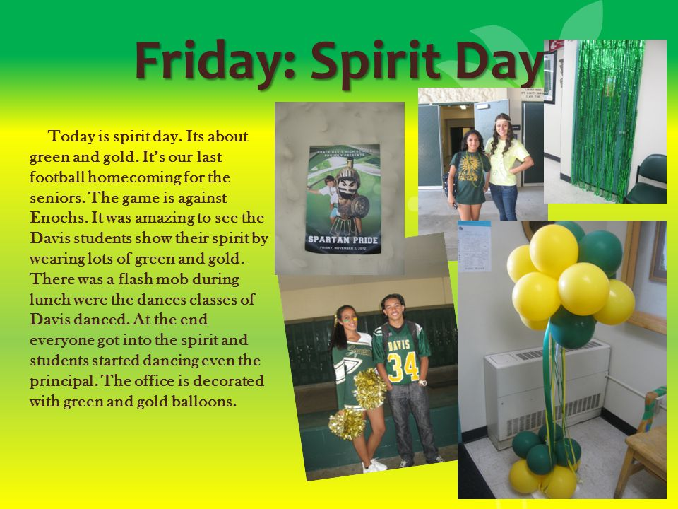 Friday: Spirit Day Today is spirit day. Its about green and gold.
