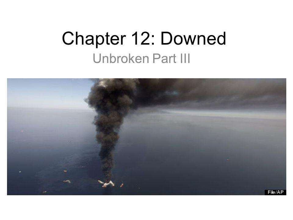 Chapter 12: Downed Unbroken Part III