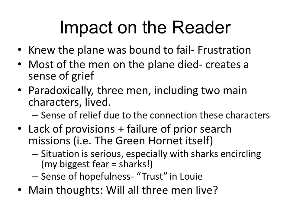 Impact on the Reader Knew the plane was bound to fail- Frustration Most of the men on the plane died- creates a sense of grief Paradoxically, three men, including two main characters, lived.