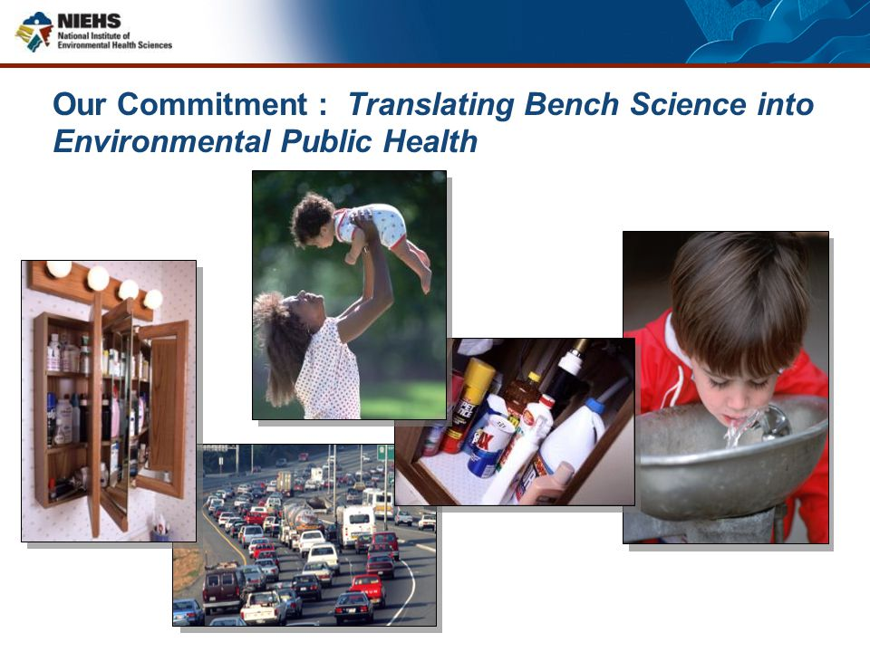 Our Commitment : Translating Bench Science into Environmental Public Health