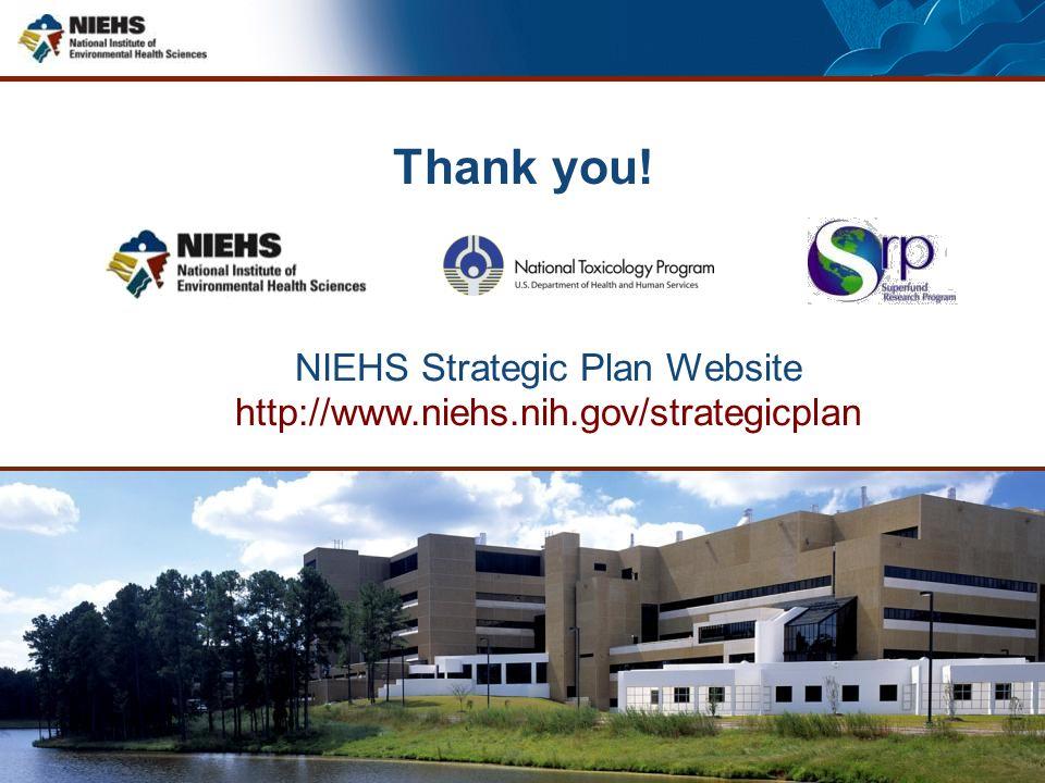 Thank you! NIEHS Strategic Plan Website http://www.niehs.nih.gov/strategicplan