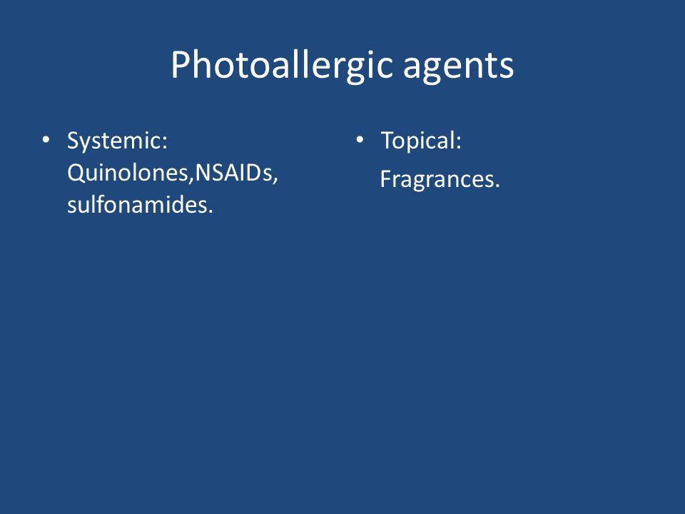 Photoallergic agents Systemic: Quinolones,NSAIDs, sulfonamides. Topical: Fragrances.