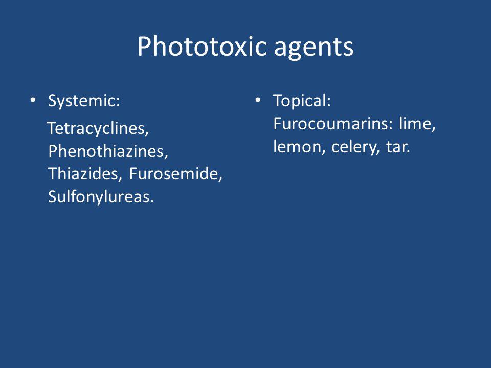 Phototoxic agents Systemic: Tetracyclines, Phenothiazines, Thiazides, Furosemide, Sulfonylureas. Topical: Furocoumarins: lime, lemon, celery, tar.