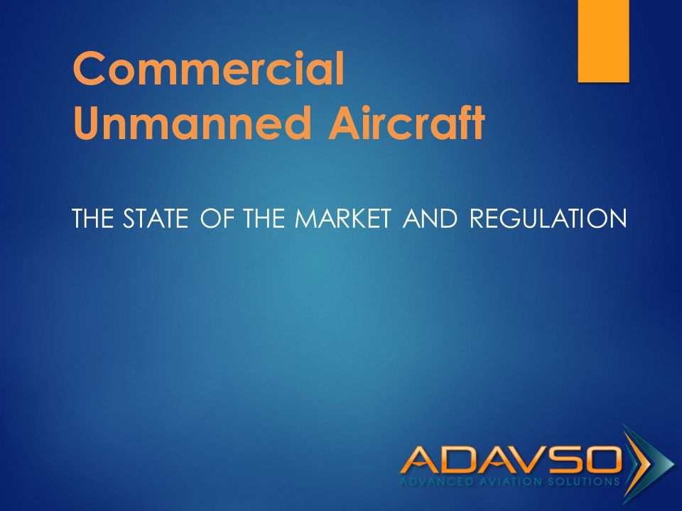 Commercial Unmanned Aircraft THE STATE OF THE MARKET AND REGULATION