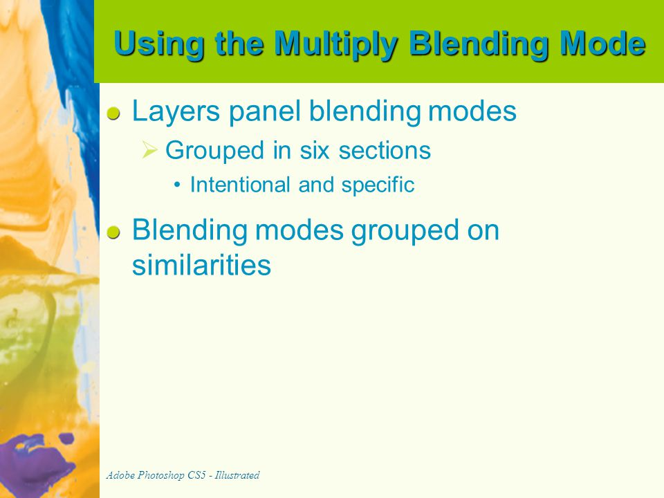 Using the Multiply Blending Mode Layers panel blending modes   Grouped in six sections Intentional and specific Blending modes grouped on similariti