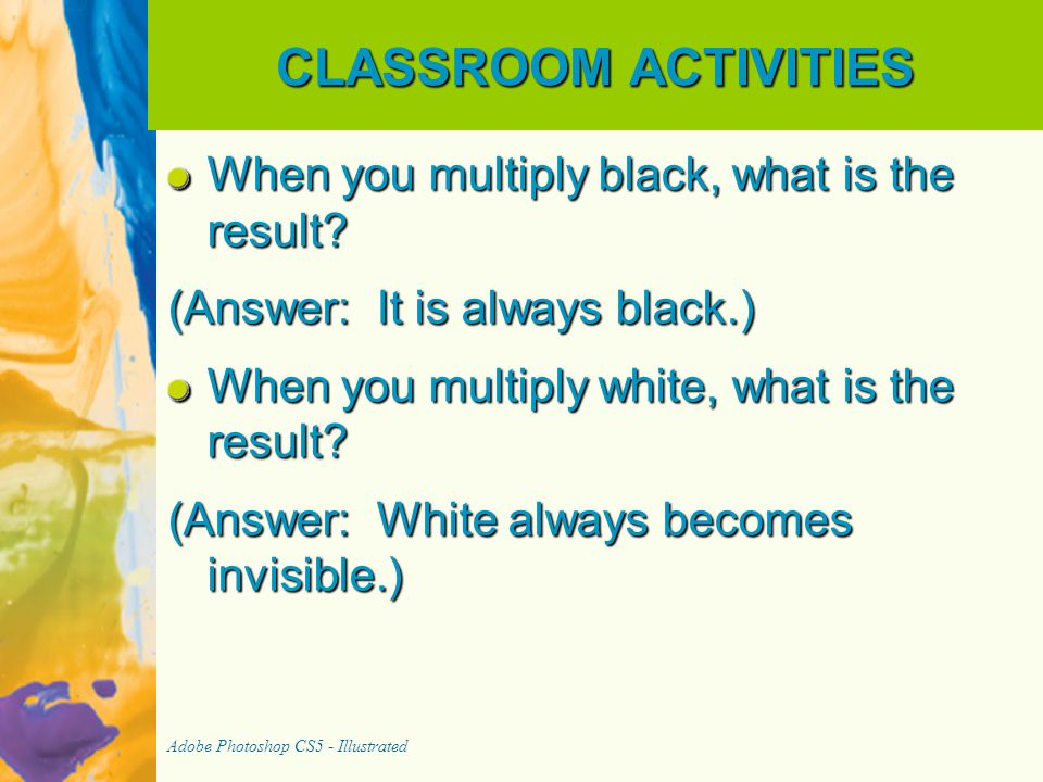 CLASSROOM ACTIVITIES When you multiply black, what is the result.
