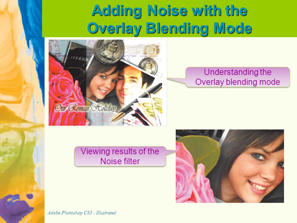 Adding Noise with the Overlay Blending Mode Adobe Photoshop CS5 - Illustrated Viewing results of the Noise filter Understanding the Overlay blending m