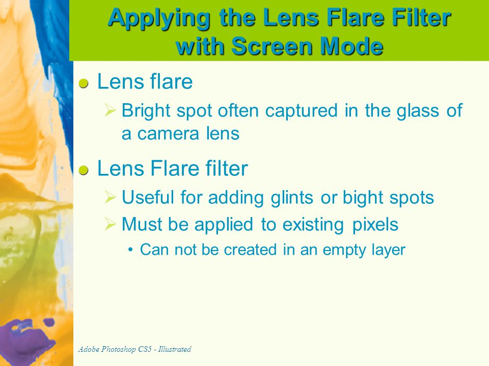 Applying the Lens Flare Filter with Screen Mode Lens flare   Bright spot often captured in the glass of a camera lens Lens Flare filter   Useful f