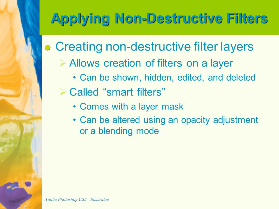 Applying Non-Destructive Filters Creating non-destructive filter layers   Allows creation of filters on a layer Can be shown, hidden, edited, and de