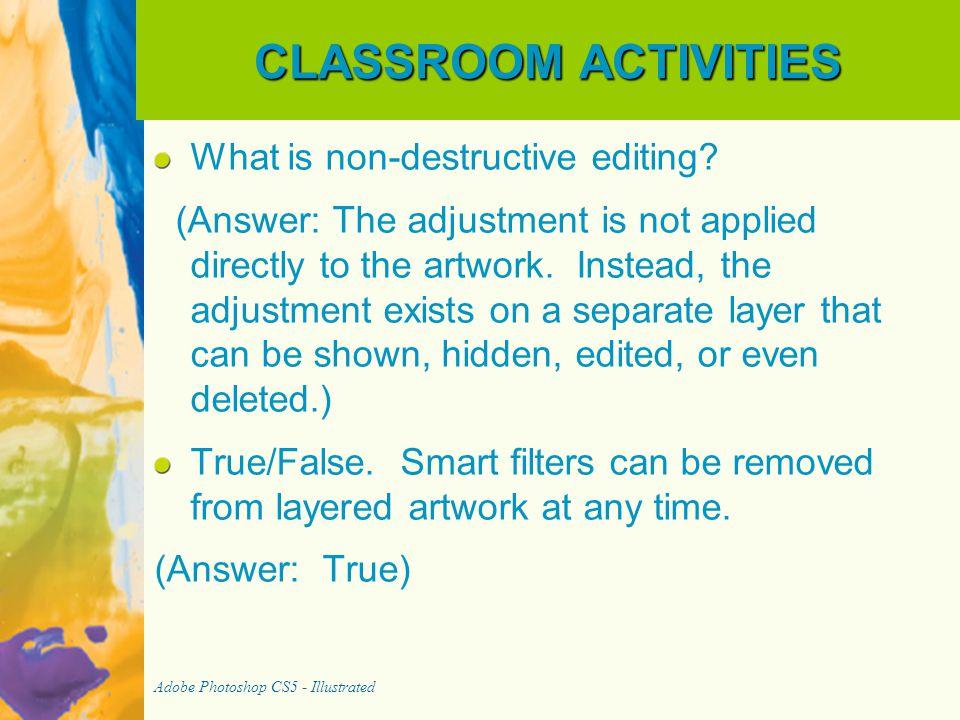 CLASSROOM ACTIVITIES What is non-destructive editing.