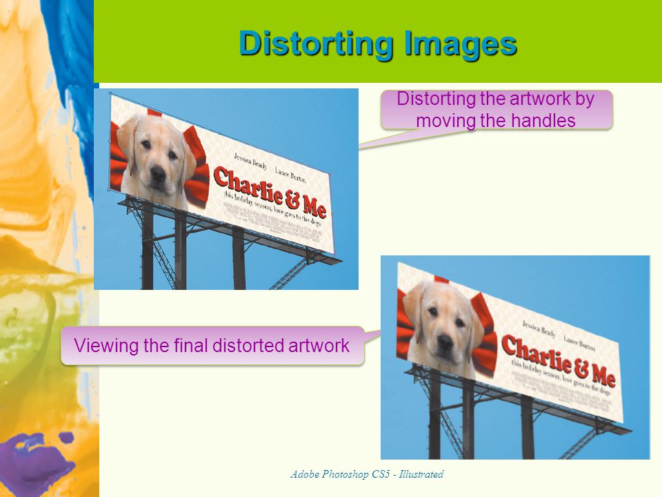 Distorting Images Adobe Photoshop CS5 - Illustrated Distorting the artwork by moving the handles Viewing the final distorted artwork