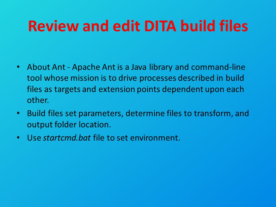 Review and edit DITA build files About Ant - Apache Ant is a Java library and command-line tool whose mission is to drive processes described in build