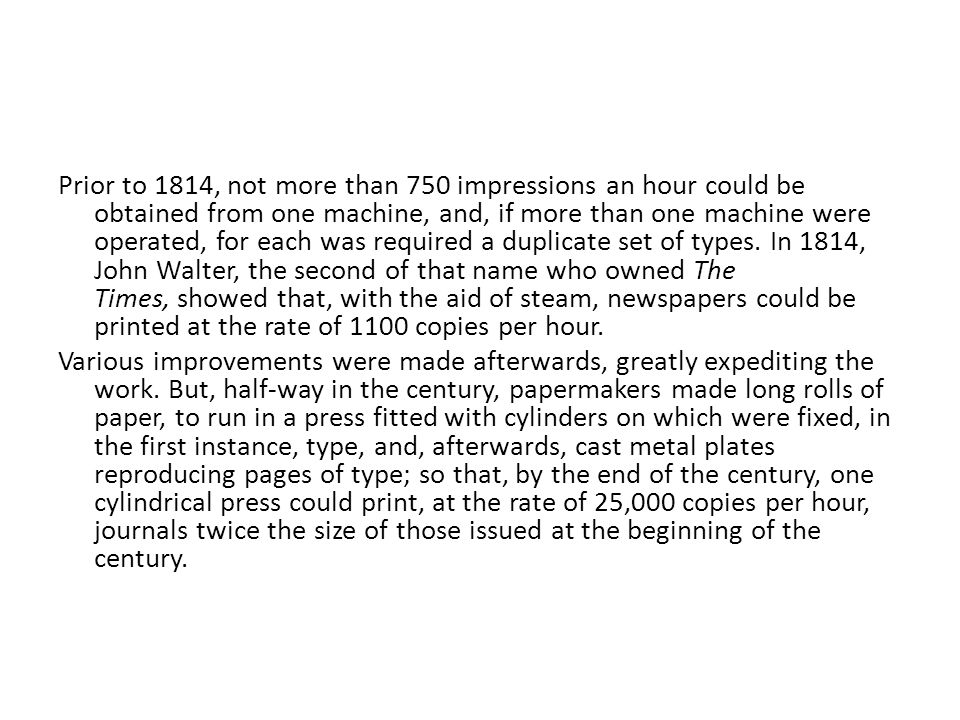 Prior to 1814, not more than 750 impressions an hour could be obtained from one machine, and, if more than one machine were operated, for each was req