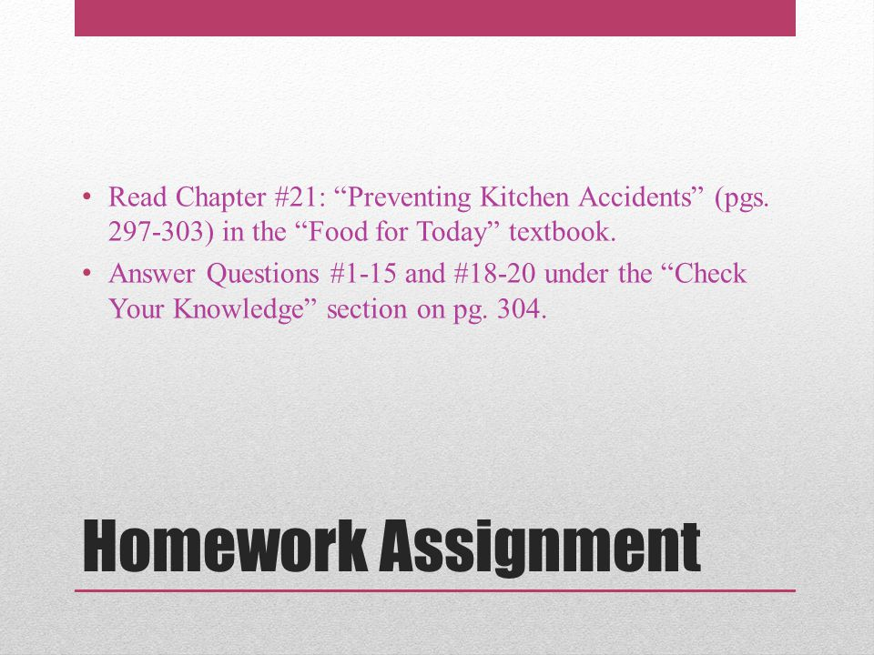 "Homework Assignment Read Chapter #21: ""Preventing Kitchen Accidents"" (pgs. 297-303) in the ""Food for Today"" textbook. Answer Questions #1-15 and #18-2"