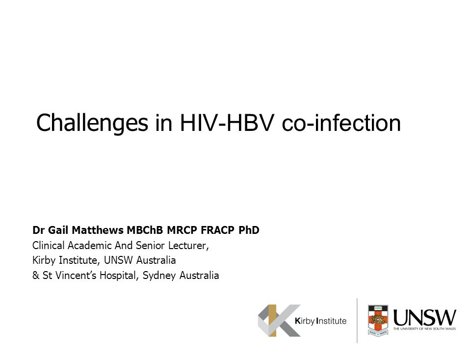Challenges in HIV-HBV co-infection Dr Gail Matthews MBChB MRCP FRACP PhD Clinical Academic And Senior Lecturer, Kirby Institute, UNSW Australia & St V