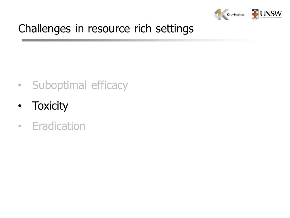 Challenges in resource rich settings Suboptimal efficacy Toxicity Eradication