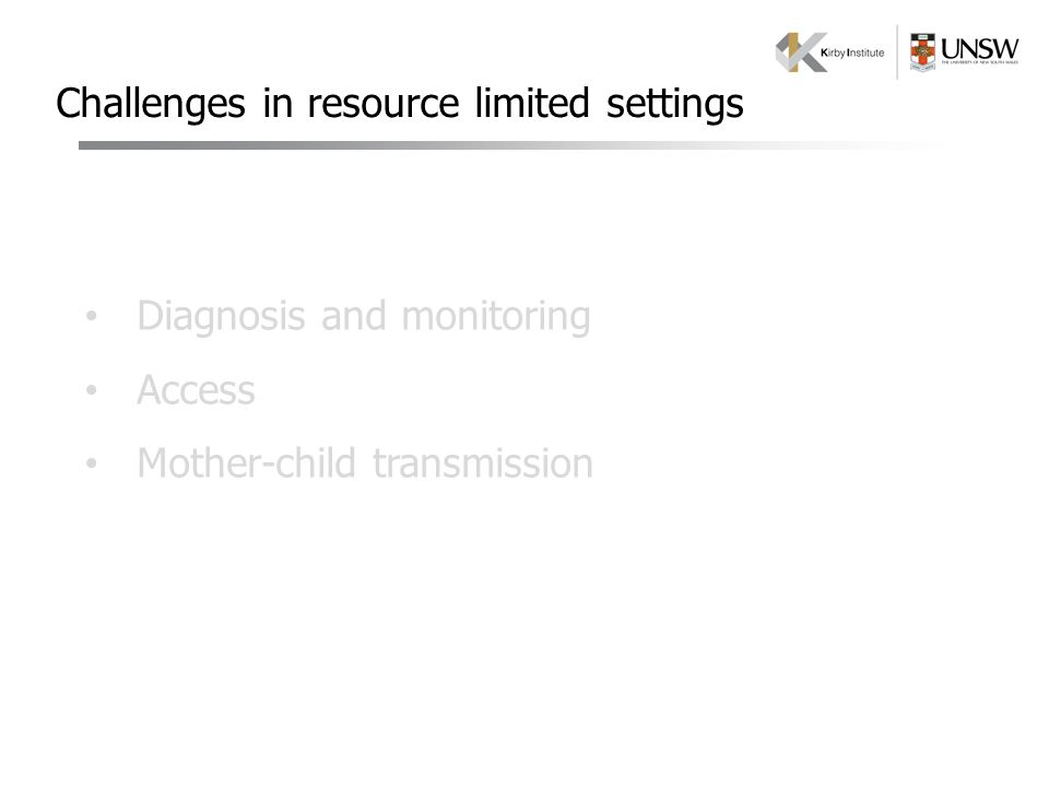 Challenges in resource limited settings Diagnosis and monitoring Access Mother-child transmission