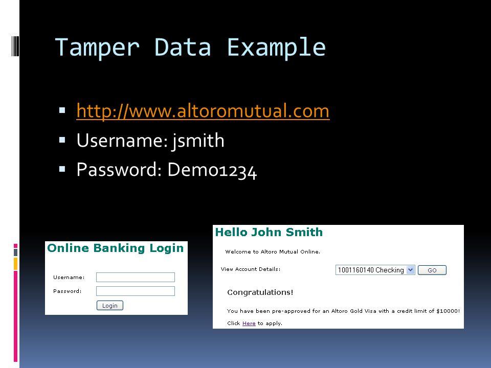 Tamper Data Example  http://www.altoromutual.com http://www.altoromutual.com  Username: jsmith  Password: Demo1234