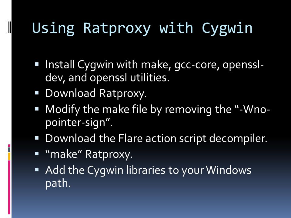 Using Ratproxy with Cygwin  Install Cygwin with make, gcc-core, openssl- dev, and openssl utilities.