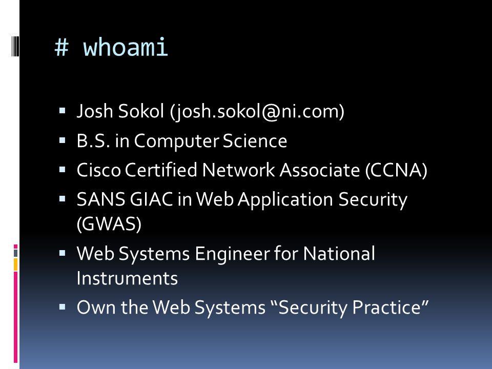 # whoami  Josh Sokol (josh.sokol@ni.com)  B.S.