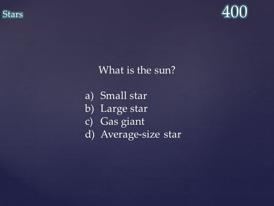 What is the sun a)Small star b)Large star c)Gas giant d)Average-size star