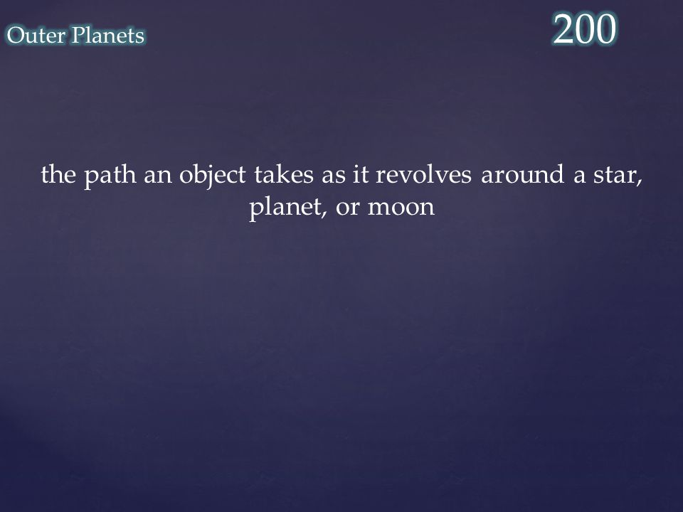 the path an object takes as it revolves around a star, planet, or moon