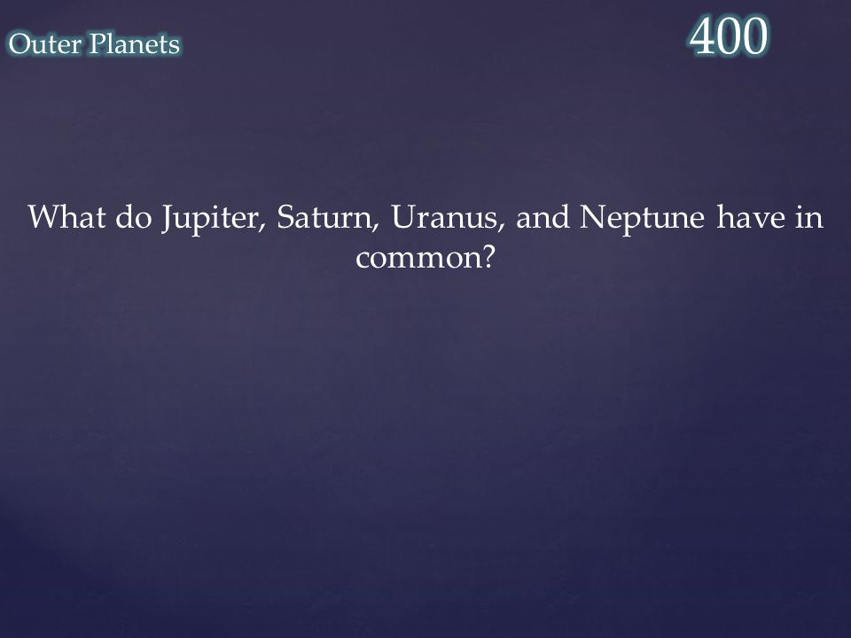 What do Jupiter, Saturn, Uranus, and Neptune have in common