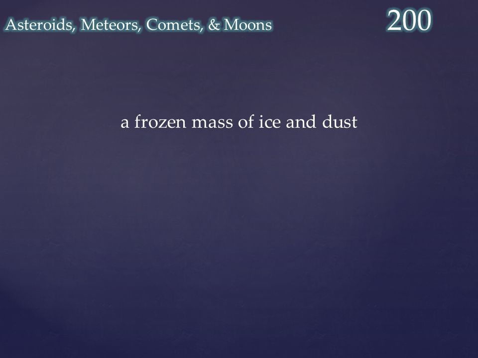 a frozen mass of ice and dust