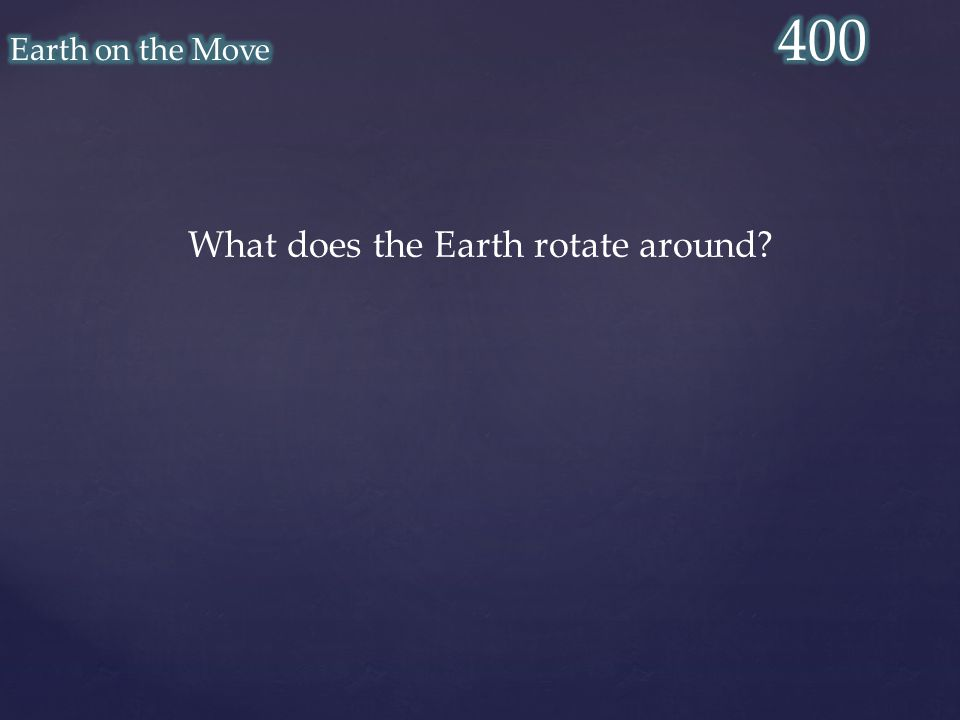 What does the Earth rotate around?