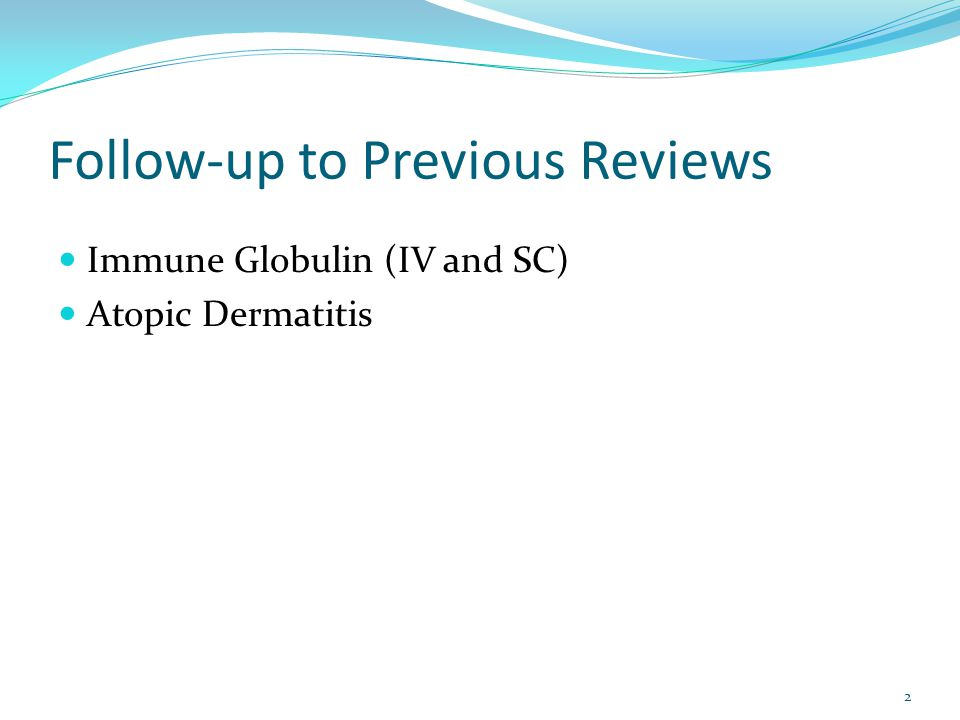 Follow-up to Previous Reviews Immune Globulin (IV and SC) Atopic Dermatitis 2