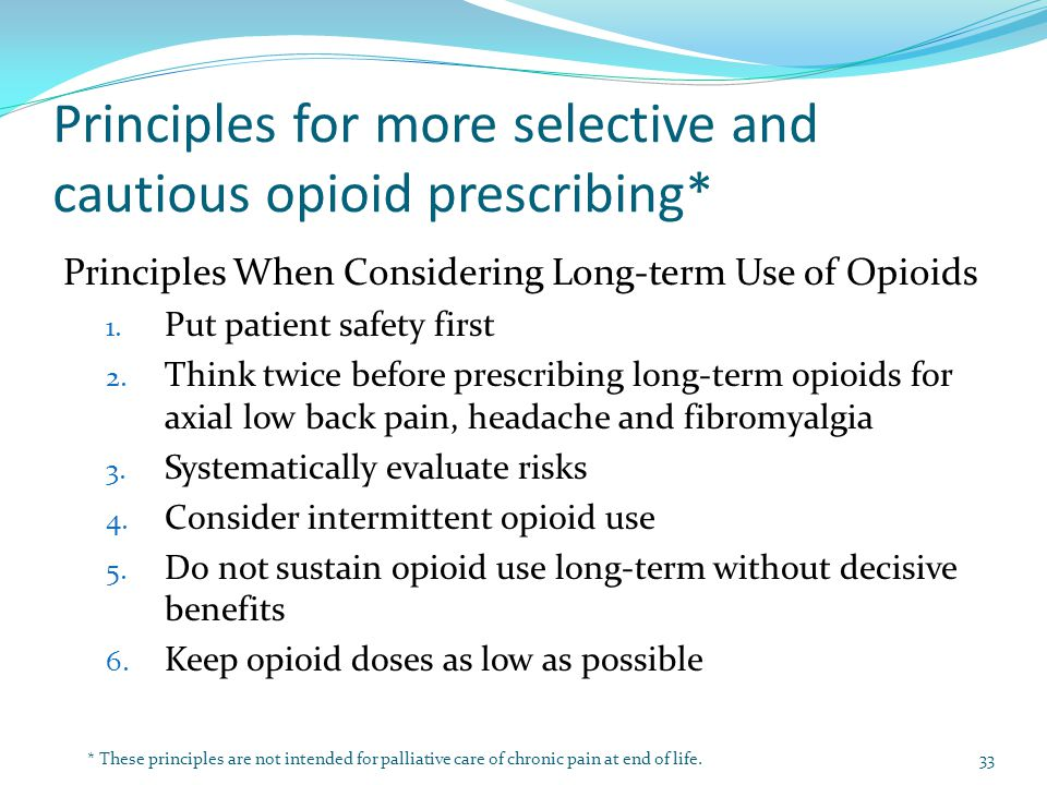 Principles for more selective and cautious opioid prescribing* Principles When Considering Long-term Use of Opioids 1. Put patient safety first 2. Thi