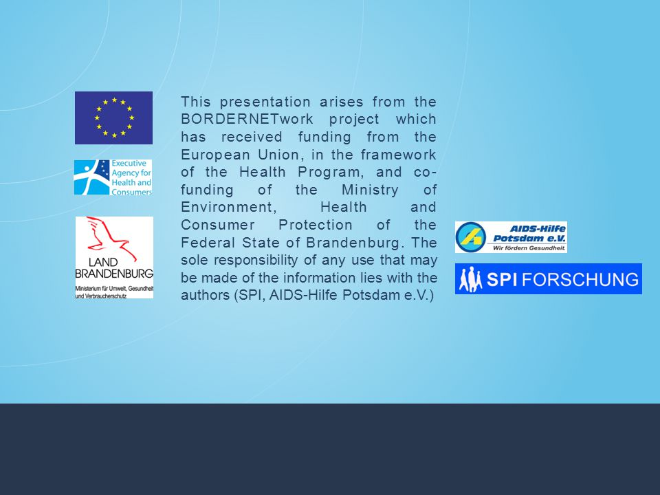 This presentation arises from the BORDERNETwork project which has received funding from the European Union, in the framework of the Health Program, and co- funding of the Ministry of Environment, Health and Consumer Protection of the Federal State of Brandenburg.