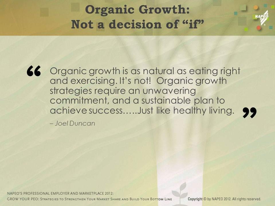 Organic growth is as natural as eating right and exercising.