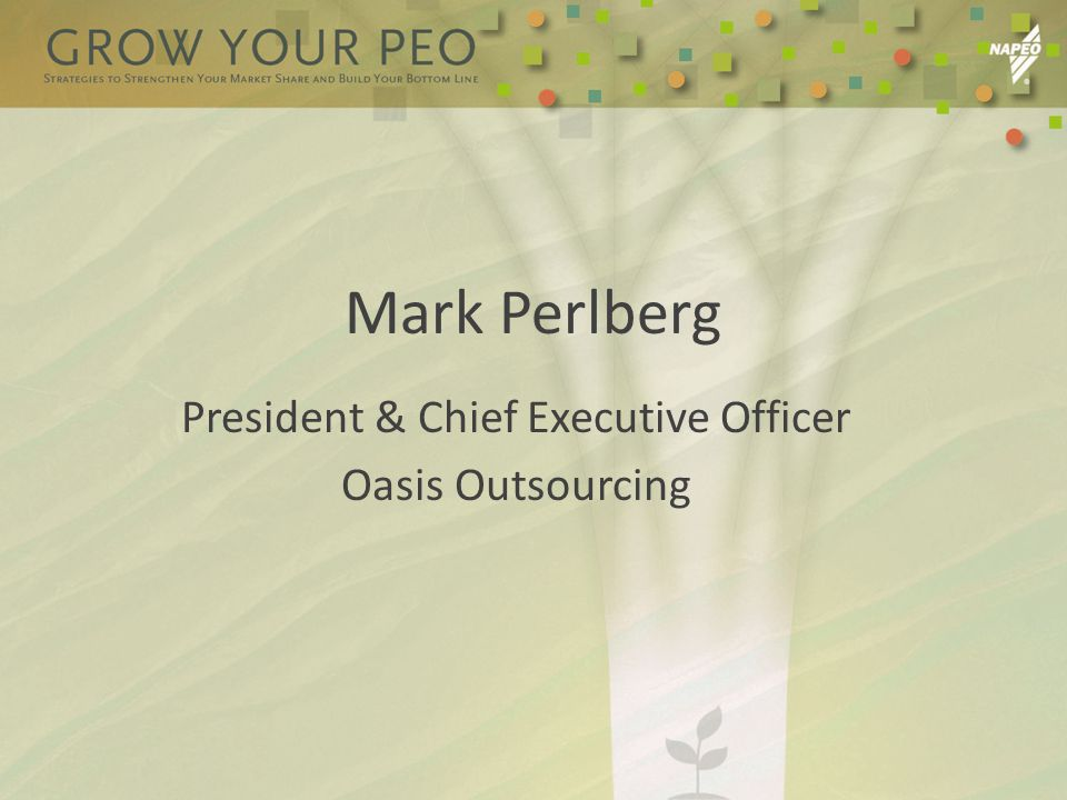 Mark Perlberg President & Chief Executive Officer Oasis Outsourcing
